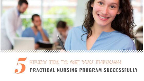 5 Study Tips to Get You Through Practical Nursing Program Successfully!