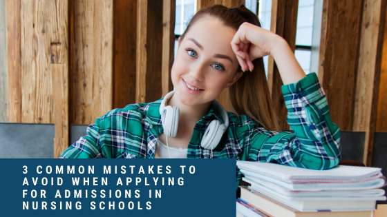 3 Common Mistakes to Avoid When Applying for Admissions in Nursing Schools