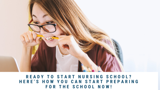 Ready to Start Nursing School? Here's How You Can Start Preparing for the School Now!