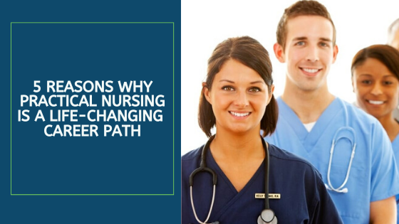 5 Reasons Why Practical Nursing is a Life-Changing Career Path