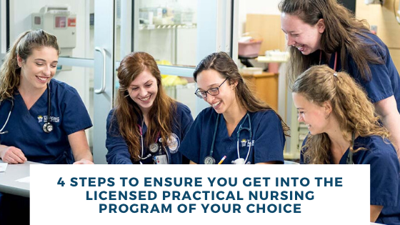 4 Steps to Ensure You Get Into the Licensed Practical Nursing Program Of Your Choice