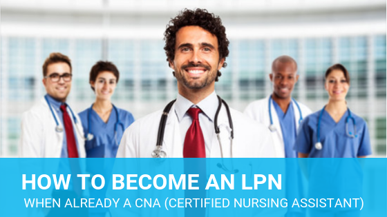 How to Become an LPN When Already a CNA (Certified Nursing Assistant)